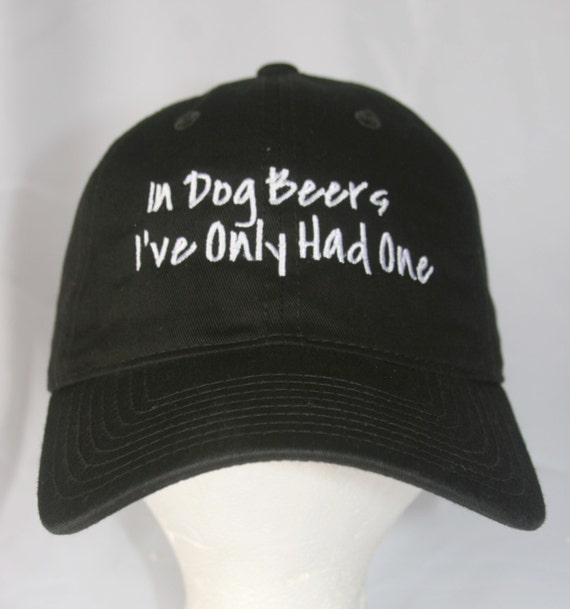 In Dog Beers I've Only Had One - Polo Style Ball Cap (Various Colors with White Stitching)
