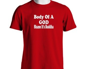 Body Of A God SHAME IT'S BUDDHA Mens Funny T Shirt Funny Novelty Gifts ideas For Men Gift Ideas Fathers Day Birthday Christmas gift ideas