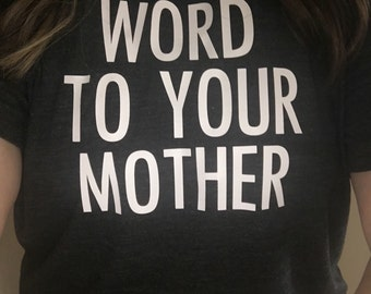 ON SALE-Word To Your Mother T-Shirt