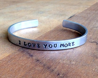 Personalized Bracelet / I Love You More/ Girlfriend/ Fiance / Wife / Anniversary/ Cuffed Bracelet/ Hand Stamped /I Love You More