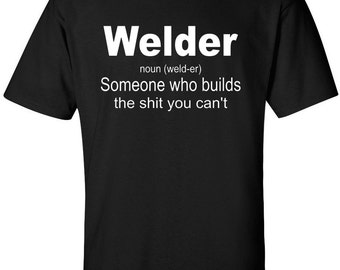Welder Shirt, Welding Shirt, Funny Welder Shirt, Welder Definition T-Shirt
