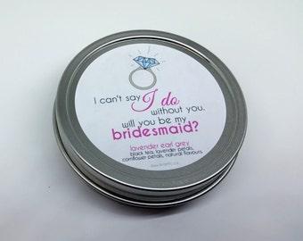 Will You Be My Bridesmaid? - Loose Leaf Tea Tin Bridesmaid Proposal Gift