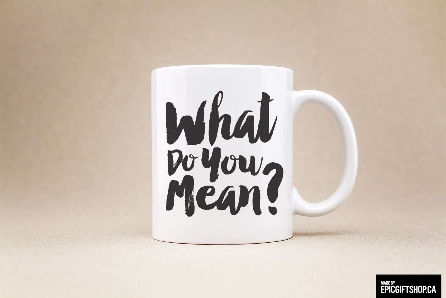 Coffee Mug Tea Cup What Do You Mean Gift For Her Him Friend