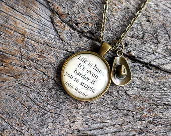 """John Wayne quote pendant, """"Life is hard. It's even harder if you're stupid."""" cowboy hat charm necklace jewelry"""