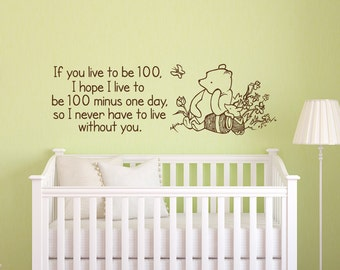 Winnie The Pooh Wall Decal- If You Live To Be 100 Winnie the Pooh and Piglet Quote- Classic Pooh Nursery Wall Decor- Pooh Bear Quotes 135