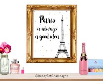 Paris is always a good idea, Paris is always a good idea print, Paris print, Paris poster, Paris canvas, Parisian print, Paris theme party