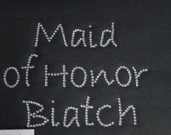 Maid of Honor Biatch  - Rhinestone Tee