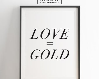 Love equals gold. Printable Modern Inspirational Quote // Typography Wall Art Decor - INSTANT DOWNLOAD Print