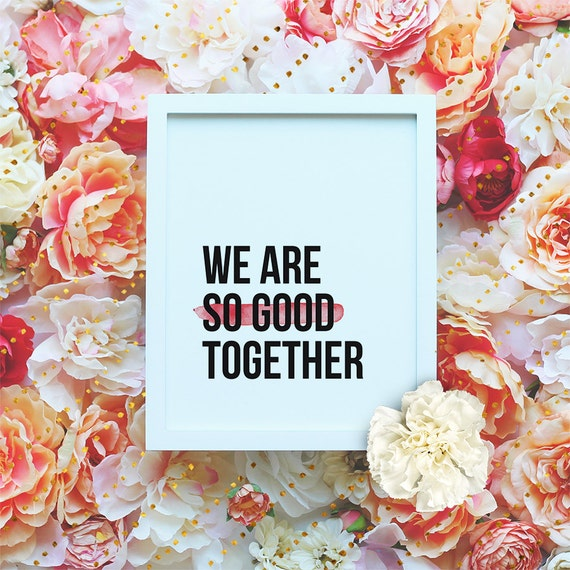 """We are so good together - 8x10"""" Valentines Love  Poster - Love Printable Wall Art- Valentine's Gift- Love Quote -Instant Download"""