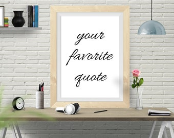 Your Favorite Quote, Custom Quote Poster, Custom Poster, Quote Printable, Printable Poster, Home Decor, Quote Poster, Typography Wall Art