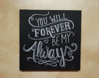 "Handpainted canvas typography: ""You will forever be my always"" White on black chalkboard style canvas"