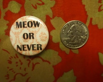 Meow or Never Pin (1.25in)