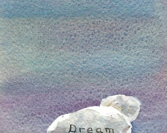 Dream Inspirational Rock Fine Art Giclee Print, Dream, 5 x 7 Print of Original Watercolor Painting