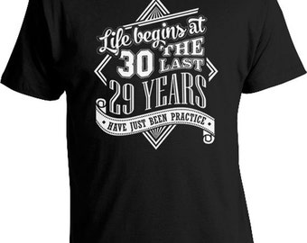 30th Birthday Shirt 30th Birthday Gifts Birthday Present Life Begins At 30 The Last 29 Years Have Just Been Practice Mens Ladies Tee DAT-481