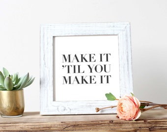 Make It 'Til You Make It Print, Digital Print, Typography Quote, Black and White Decor, Wall Art, Wall Decor, Home Decor, Office Decor, Dorm