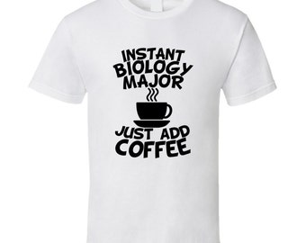 Instant Biology Major Just Add Coffee Funny T-shirt