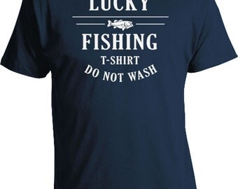 Funny Fishing T Shirt Fisherman Gifts For Fishermen Outdoorsman Gift Ideas For Him Lucky Fishing T-Shirt Do Not Wash Mens Tee FAT-186