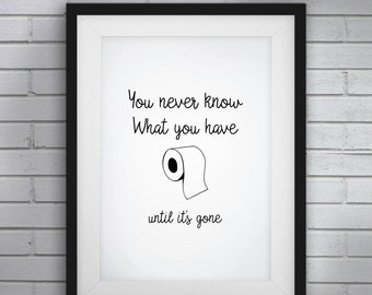 Funny Bathroom Art,Funny Bathroom Signs,You Never Know What You Have Until It's Gone,bathroom wall art,bathroom decor,funny wall art