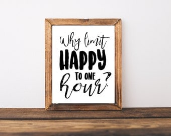 Funny Typography Quote - Wall Art- Why Limit Happy To An Hour Quote - Alcohol Quote - Drinking Quote - Happy Quote - Motivational Quote