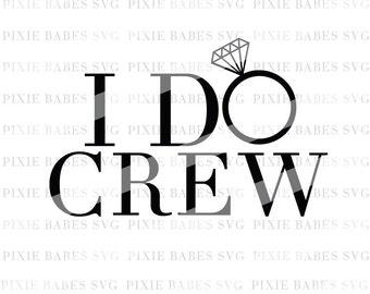 I Do Crew SVG, Bride SVG, Wifey svg, Wedding SVG, Bridesmaids svg, Cuttable, Cricut svg, Silhouette svg, Cutting File, heat transfer vinyl