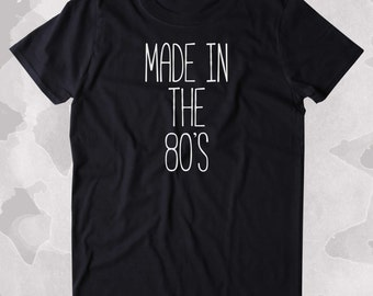 Made In The 80's Shirt Birthday Gift 1980's Clothing Tumblr T-shirt