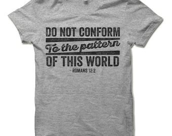 Do Not Conform To The Pattern Of This World Shirt. Cool Christian Clothing.