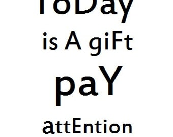 A4 Art Print Today Is A Gift Pay Attention - Digital Download