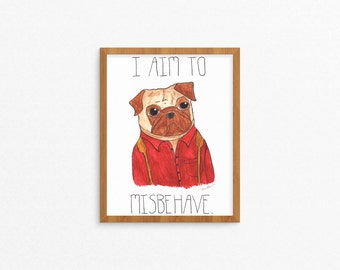 I Aim To Misbehave - Pug Print, Malcolm Reynolds, Firefly Serenity Print, Decor, Animal Wall Art, Firefly Poster, Browncoat, Nathan Fillion