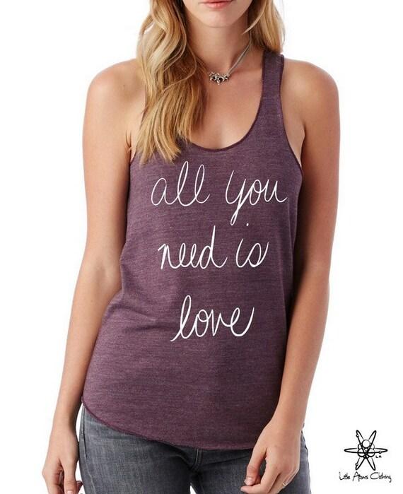 All you NEED is LOVE Girls Ladies Heathered Tank Top Shirt screenprint Alternative Apparel
