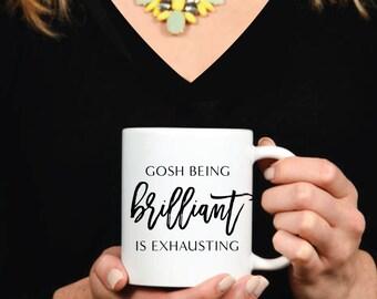 Gosh Being Brilliant is Exhausting Mug - Inspirational - Coffee Mug - Tea - Gift - Work Mug - Boss - Office Decor