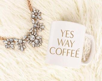Yes Way Coffeé Mug - Inspirational - Coffee Mug - Tea - Gift - Yes Way Rose - Work Mug - Boss