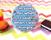Hangry Magnet / Badge, sorry for what I said when I was hungry, hangry pin badge, funny magnet, novelty magnet, fun food badge, gift idea