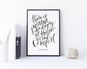 There is nothing like staying home, for real comfort - Jane Austen Quote from Emma Calligraphy Print