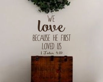 I John 4:19- We Love Because He First Loved Us- Vinyl Wall Decal- Wall Quotes- Bible Quotes- Verses- Scripture- Vinyl Lettering