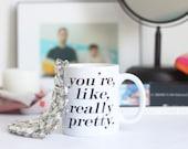 You're Like Really Pretty Funny Coffee Mug Motivational Coffee Mug Inspirational Coffee Mug College Gift Christmas Gift