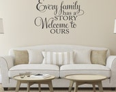 Every Family has a Story Welcome to Ours Vinyl Wall Decal Family Vinyl Lettering Vinyl Wall Art Family Wall Decal Living Room Wall Decal
