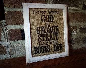 "Burlap ""Unless You're God or George Strait Take Your Boots Off"" Print - Home Decor - Housewarming Gift - Home Decor - Mud Room"