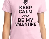 Keep Calm And Be My Valentine Women's T-shirt Short Sleeve 100% Cotton S-2XL Great Gift (TF-VA-025)