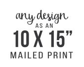 Printing Service - Any Design as 10 x 15 inches Art Print