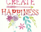 Create Happiness, Watercolor Saying with Flowers, 8x10, Original Painting, hand lettering, arrow, floral, pink, purple, teal, green