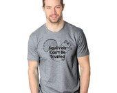 MENS Squirrels Can't be Trusted T-Shirt funny squirrel shirt, animal lover, perfect gift for someone who has add or adhd, school S-5XL