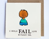 I Would Fail Life Without You Card