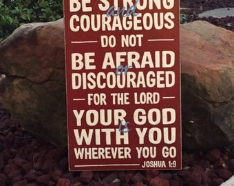 "Joshua 1:9 ""Be strong and courageous, do not be afraid or discouraged, for the Lord your God is with you...Scripture Sign - 12"" x 19"""