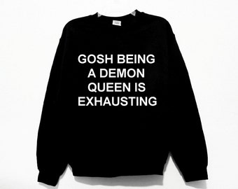Gosh Being A Demon Queen Is Exhausting Graphic Print Unisex Sweatshirt