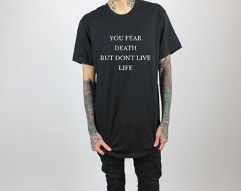 You Fear Death But Don't Live Life T-shirt
