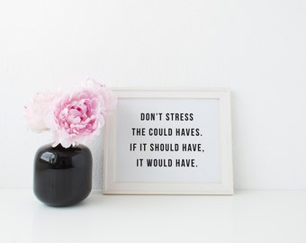 don't sweat the small stuff | dont stress print | coulda woulda should | printable art | dont worry be happy | funny prints