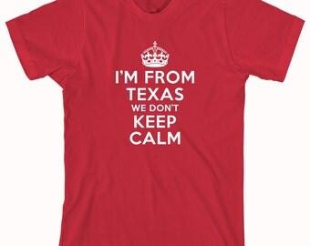 I'm From Texas We Don't Keep Calm Shirt - texas shirt, keep calm, texas pride - ID: 302