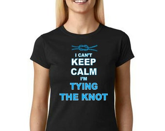 I Can't Keep Calm, I'm Tying the Knot T-Shirt