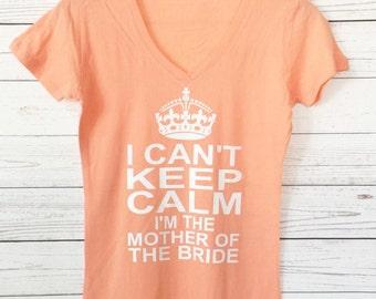 I Cant Keep Calm I'm the Mother Of the Bride Shirt. Wedding Bride Shirt. Bride V-Neck. Mrs Shirt. Funny Bride Gift.