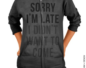 Sorry I'm Late I Didn't Want To Come - Charcoal Gray Zip Up Hoodie -Hooded Sweatshirt